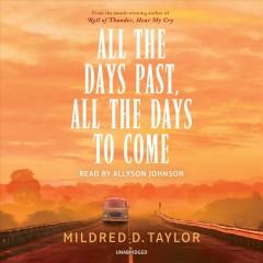 All the days past, all the days to come by Mildred D. Taylor.
