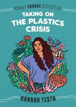 Taking on the plastics crisis / Hannah Testa