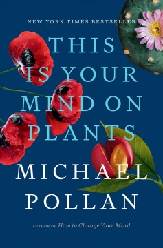 This is your mind on plants by Michael Pollan.