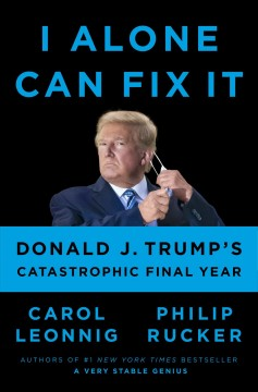 I alone can fix it by Carol Leonnig and Philip Rucker.