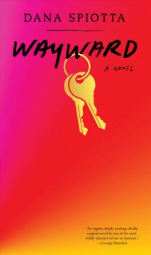 Wayward by Dana Spiotta.