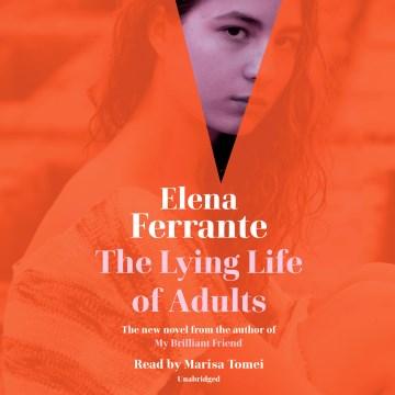 "Vita bugiarda degli adulti. English;""The lying life of adults / Elena Ferrante ; translated from Italian by Ann Goldstein."""