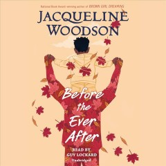 Before the ever after by Jacqueline Woodson.