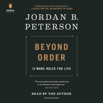 Beyond order : 12 more rules for life / Jordan B. Peterson.