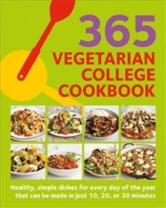 365 Vegetarian College Cookbook : Quick Vegetable Based Dishes for Every Day of the Year.