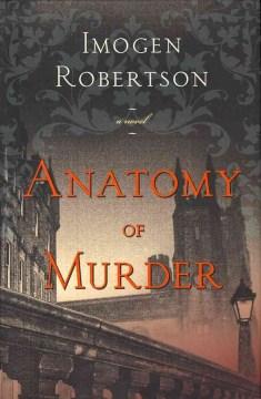 Anatomy of murder / Imogen Robertson.