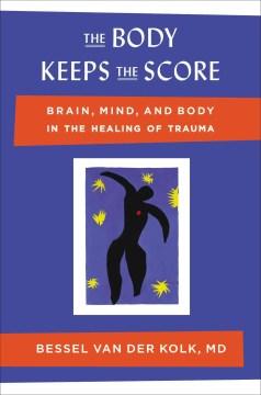 El cuerpo mantiene la puntuación Cerebro, mente y cuerpo en la curación del trauma, portada del libro