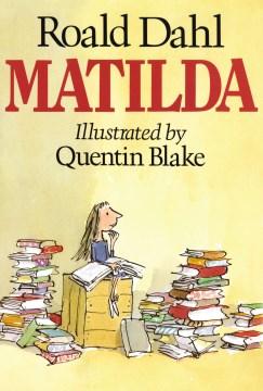 Matilda / Roald Dahl ; illustrated by Quentin Blake.