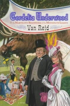 Cordelia Underwood; Or the Marvelous Beginnings of the Moosepath Leage by Van Reid