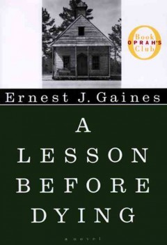 A lesson before dying / Ernest J. Gaines.