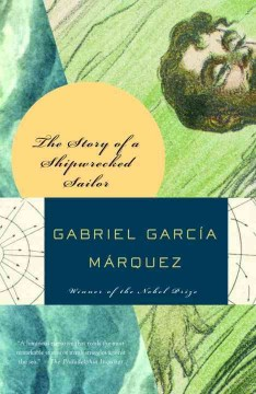 The story of a shipwrecked sailor : who drifted on a life raft for ten days without food or water, was proclaimed a national hero, kissed by beauty queens, made rich through publicity, and then spurned by the government and forgotten for all time / Gabriel Gárcia Márquez ; translated from the Spanish by Randolph Hogan