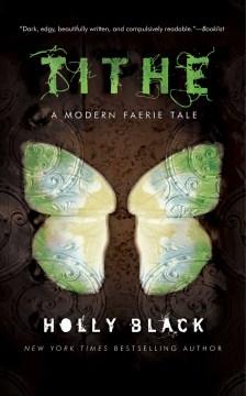 Tithe : a modern faerie tale / Holly Black.