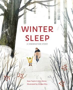 Winter Sleep: A Hibernation Story by Sean Taylor and Alex Morss