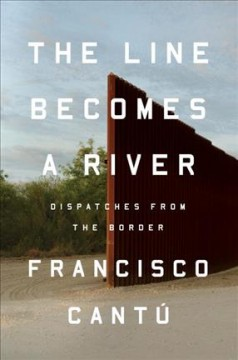 The Line Becomes a River: dispatches from the border by Francisco Cantu