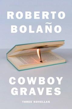 Cowboy Graves: Three Novellas, by Roberto Bolano