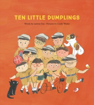 Ten little dumplings by Larissa Fan ; Cindy Wume, illustrator.