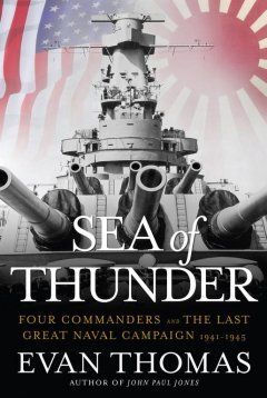 Sea of thunder : four commanders and the last great naval campaign, 1941-1945 / Evan Thomas.