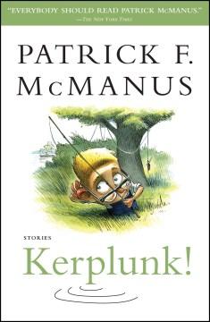 Kerplunk! : stories / Patrick F. McManus.