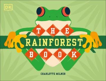 The rainforest book / [author and illustrator, Charlotte Milner]