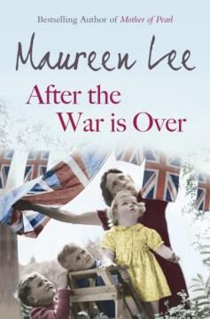 After the war is over [A novel]/ Maureen Lee.