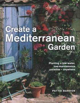 Crear un jardín mediterráneo Plantar un paraíso con bajo nivel de agua y bajo mantenimiento: en cualquier lugar, portada del libro