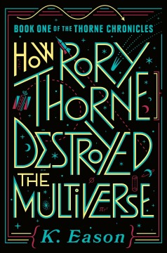 How Rory Thorne Had Destroyed the Multiverse by K. Eason
