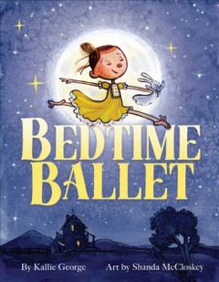 Bedtime ballet by by Kallie George ; pictures by Shanda McCloskey.