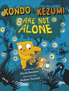 Kondo & Kezumi are not alone by written by David Goodner ; illustrated by Andrea Tsurumi.