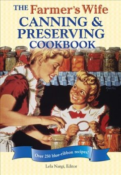 The Farmer's Wife Canning and Preserving Cookbook: Over 250 Blue-ribbon Recipes!, book cover