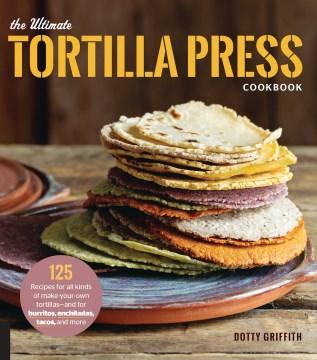 The Ultimate Tortilla Press Cookbook, book cover