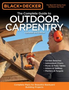 The complete guide to outdoor carpentry : complete plans for beautiful backyard building projects