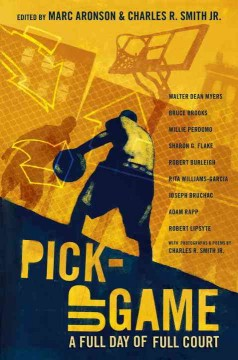The pick-up game : a full day of full court edited by Marc Aronson & Charles R. Smith