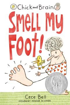 Chicken & Brain: Smell My Foot by Cece Bell