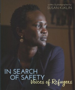 In search of safety : voices of refugees / written & photographed by Susan Kuklin