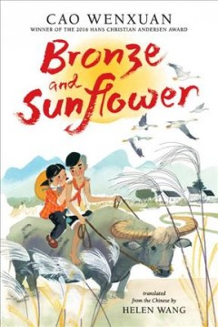 Bronze and Sunflower / Cao Wenxuan ; translated from the Chinese by Helen Wang ; illustrated by Meilo So.