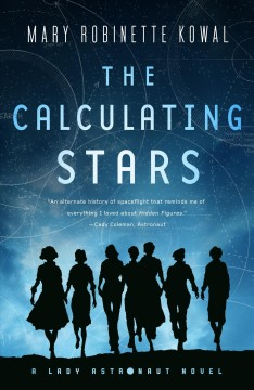 The calculating stars : a lady astronaut novel / Mary Robinette Kowal.