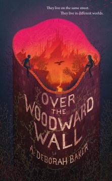 Over the woodward wall / A. Deborah Baker.