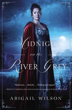 Midnight on the River Grey / Abigail Wilson.