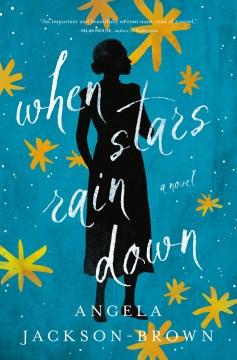 When stars rain down : a novel / Angela Jackson-Brown.