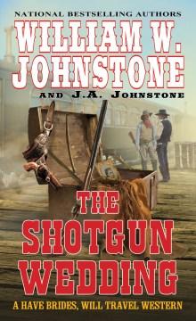 The shotgun wedding / William W. Johnstone and J. A. Johnstone.