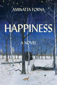 Happiness / Aminatta Forna.