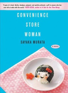 Convenience store woman / Sayaka Murata ; translated from the Japanese by Ginny Tapley Takemori.