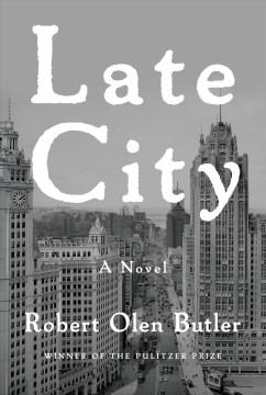 Late City, by Robert Olen Butler