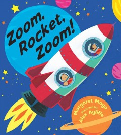 Zoom, rocket, zoom! / Margaret Mayo ; illustrated by Alex Ayliffe.