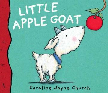 Little Apple Goat / written and illustrated by Caroline Jayne Church