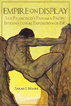 Empire On Display : San Francisco's Panama-Pacific International Exposition of 1915, book cover