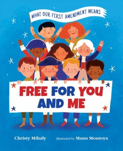 Free for you and me : the First Amendment / Christy Mihaly