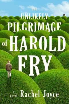 The unlikely pilgrimage of Harold Fry : a novel / Rachel Joyce.