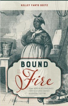 Bound to the Fire: How Virginia's Enslaved Cooks Helped Invent American Cuisine, book cover