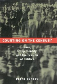 Counting on the Census?: Race, Group Identity, and the Evasion of Politics, book cover